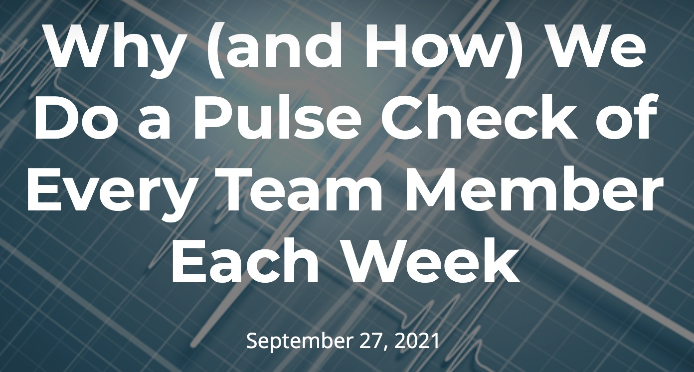 Why (and How) We Do a Pulse Check of Every Team Member Each Week Helen Zak