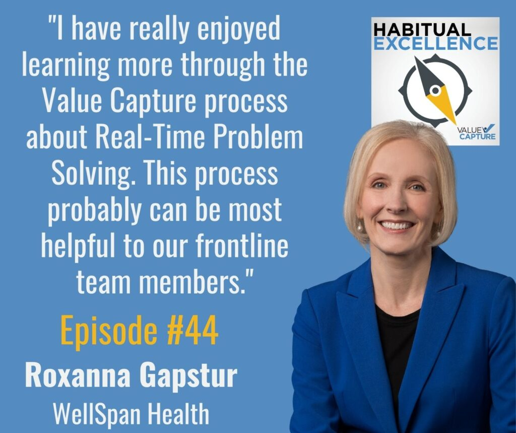 """""""I have really enjoyed learning more through the Value Capture process about Real-Time Problem Solving. This process probably can be most helpful to our frontline team members."""""""
