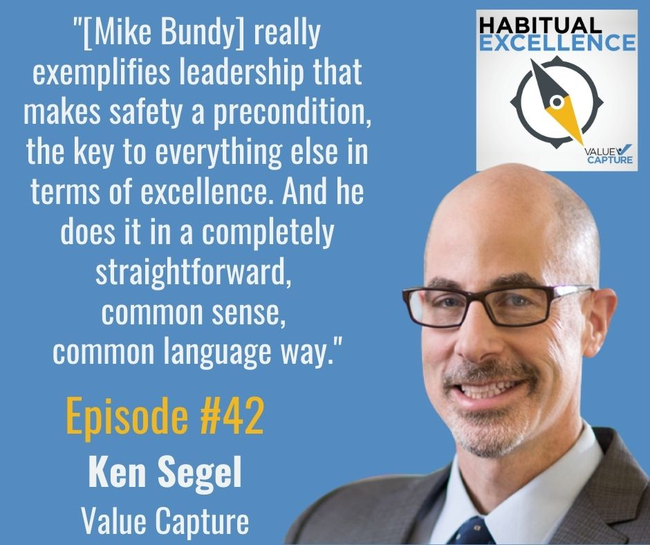 """""""[Mike Bundy] really exemplifies leadership that makes safety a precondition, the key to everything else in terms of excellence. And he does it in a completely straightforward,<br />"""
