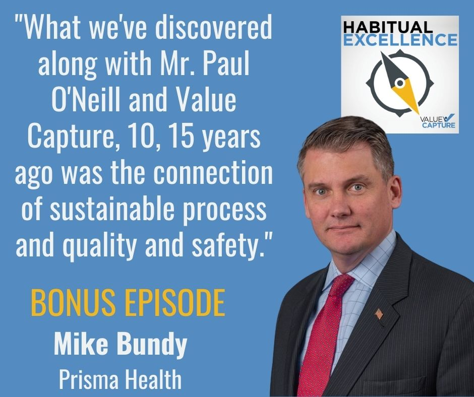 """""""What we've discovered along with Mr. Paul O'Neill and Value Capture, 10, 15 years ago was the connection of sustainable process and quality and safety."""""""