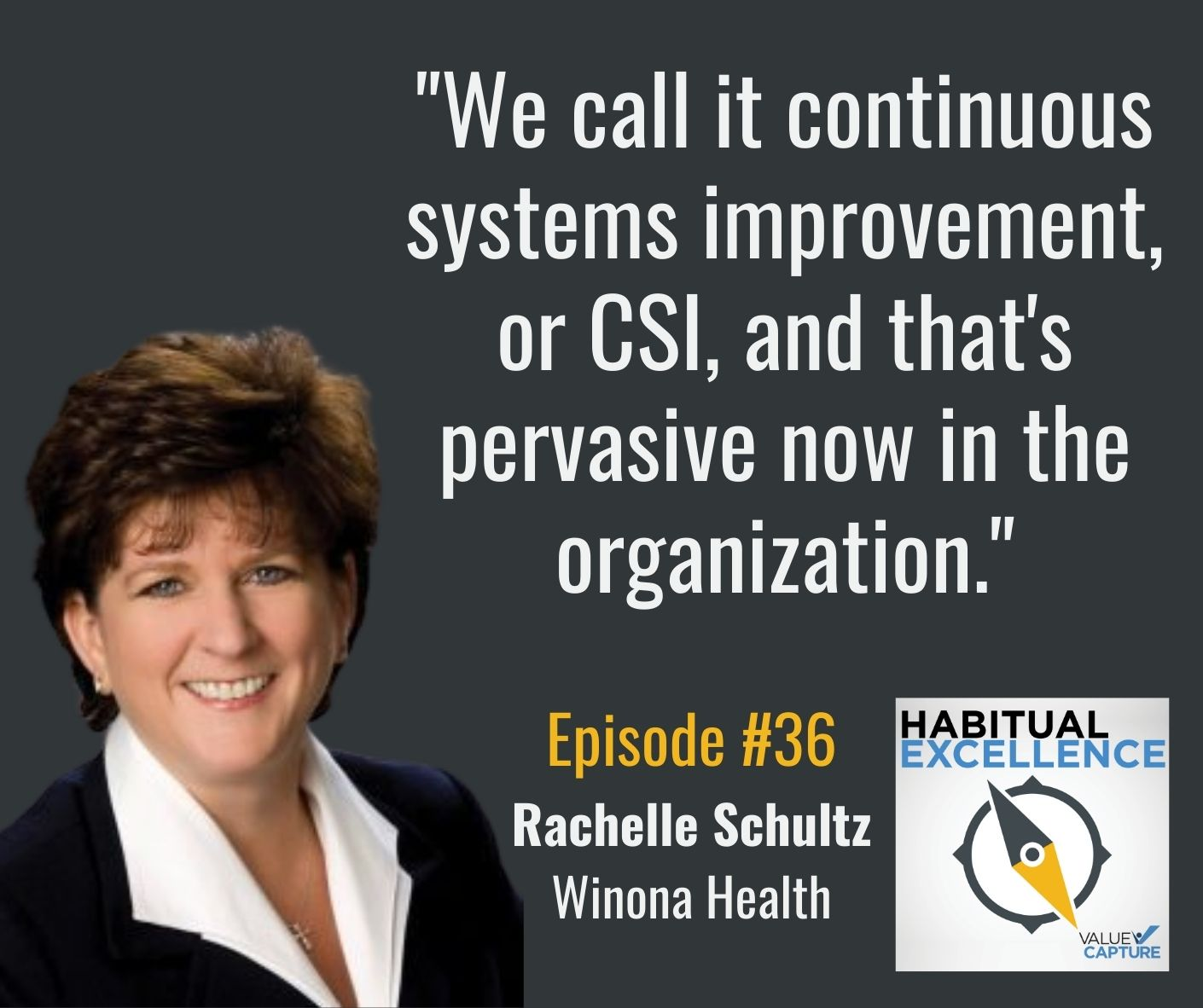 """""""We call it continuous systems improvement, or CSI, and that's pervasive now in the organization."""""""